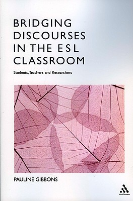 Bridging Discourses in the ESL Classroom By Gibbons, Pauline